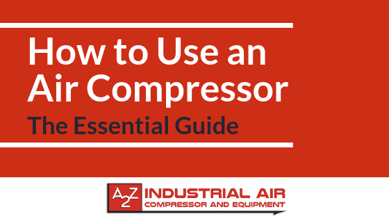 How To Use An Air Compressor >> How To Use An Air Compressor A2z Industrial Air Compressor And